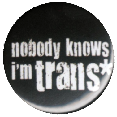 Nobody knows I'm trans*