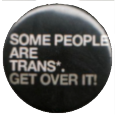 Some people are trans*, get over it!