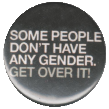 Some people don't have any gender, get over it!